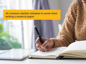 10 Common stylistic mistakes to avoid when writing a research paper